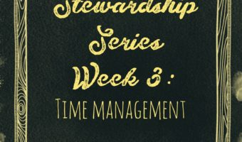 Stewardship Series Week 3: Time Management