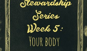Stewardship Week 5 – Your Body